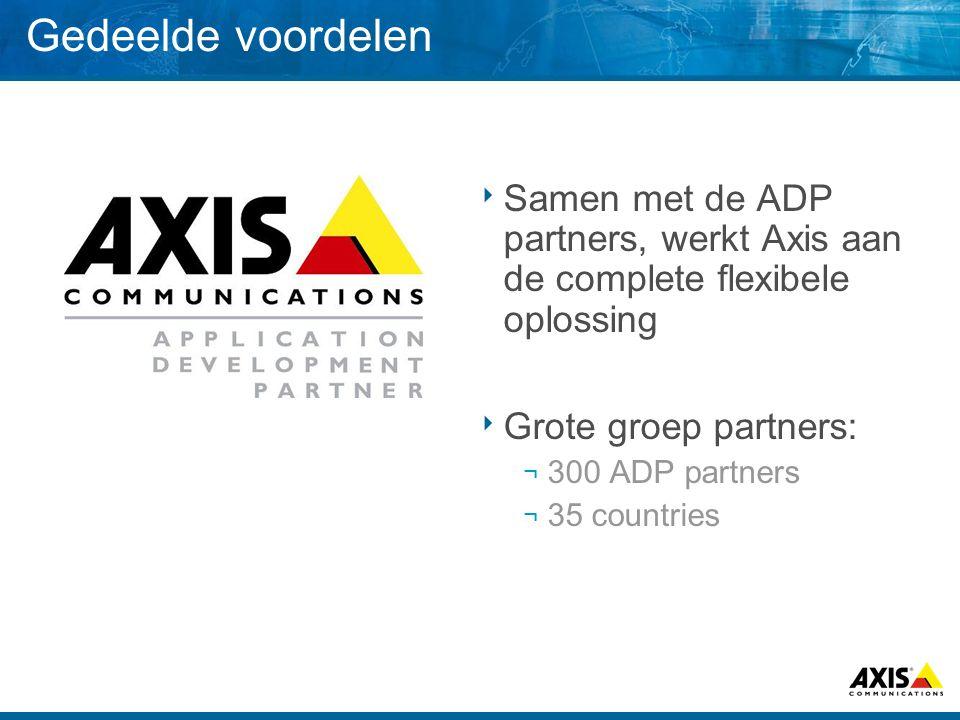 Gedeelde voordelen  Samen met de ADP partners, werkt Axis aan de complete flexibele oplossing  Grote groep partners: ¬ 300 ADP partners ¬ 35 countries