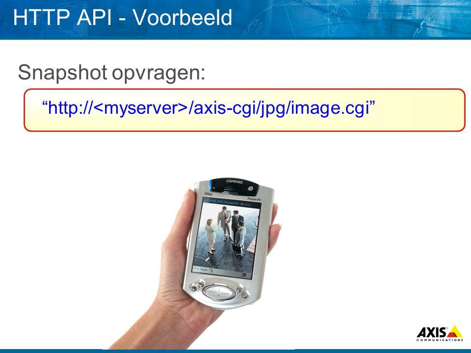 HTTP API - Voorbeeld Snapshot opvragen: http:// /axis-cgi/jpg/image.cgi