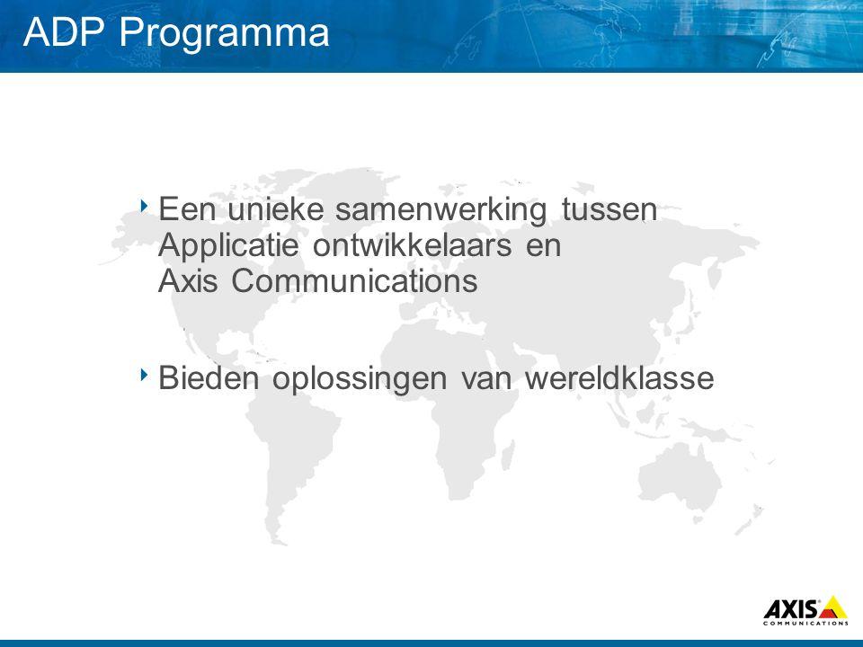 ADP Programma  Een unieke samenwerking tussen Applicatie ontwikkelaars en Axis Communications  Bieden oplossingen van wereldklasse
