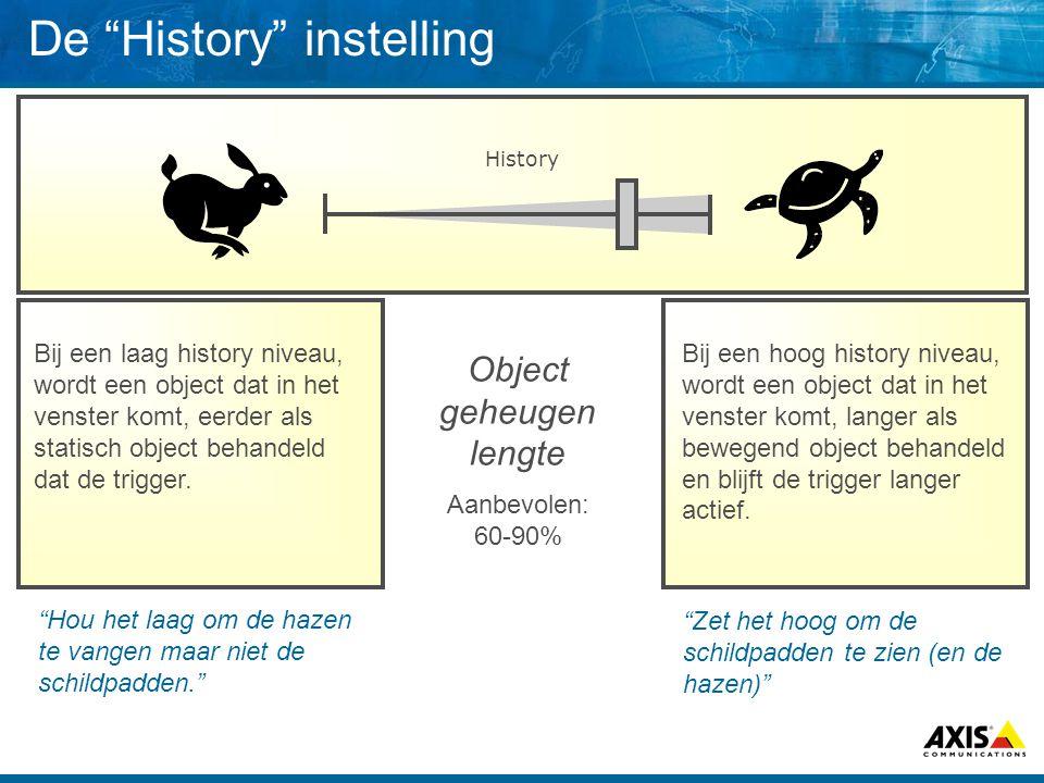 De History instelling Object geheugen lengte Aanbevolen: 60-90% History Bij een laag history niveau, wordt een object dat in het venster komt, eerder als statisch object behandeld dat de trigger.