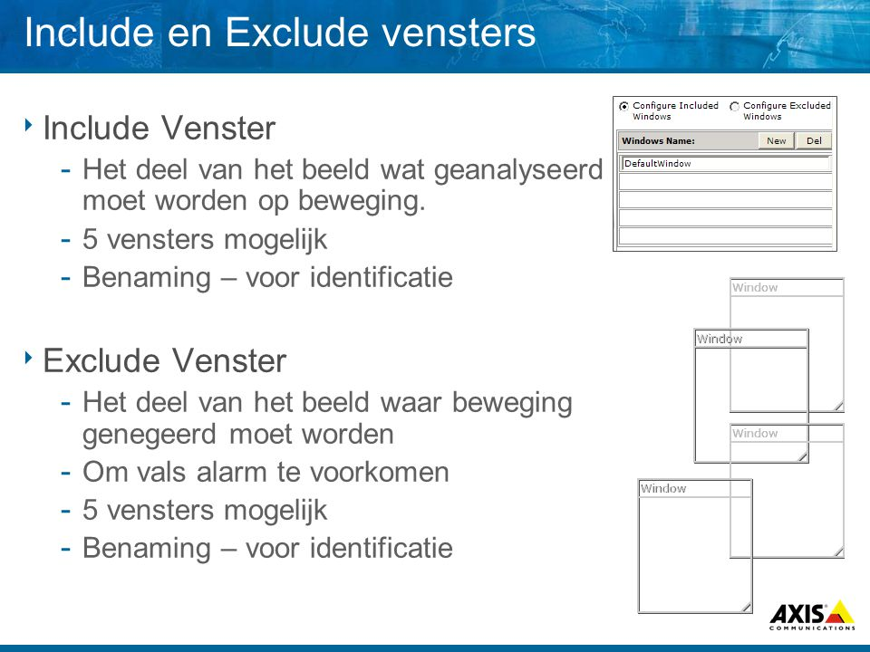 Include en Exclude vensters  Include Venster  Het deel van het beeld wat geanalyseerd moet worden op beweging.