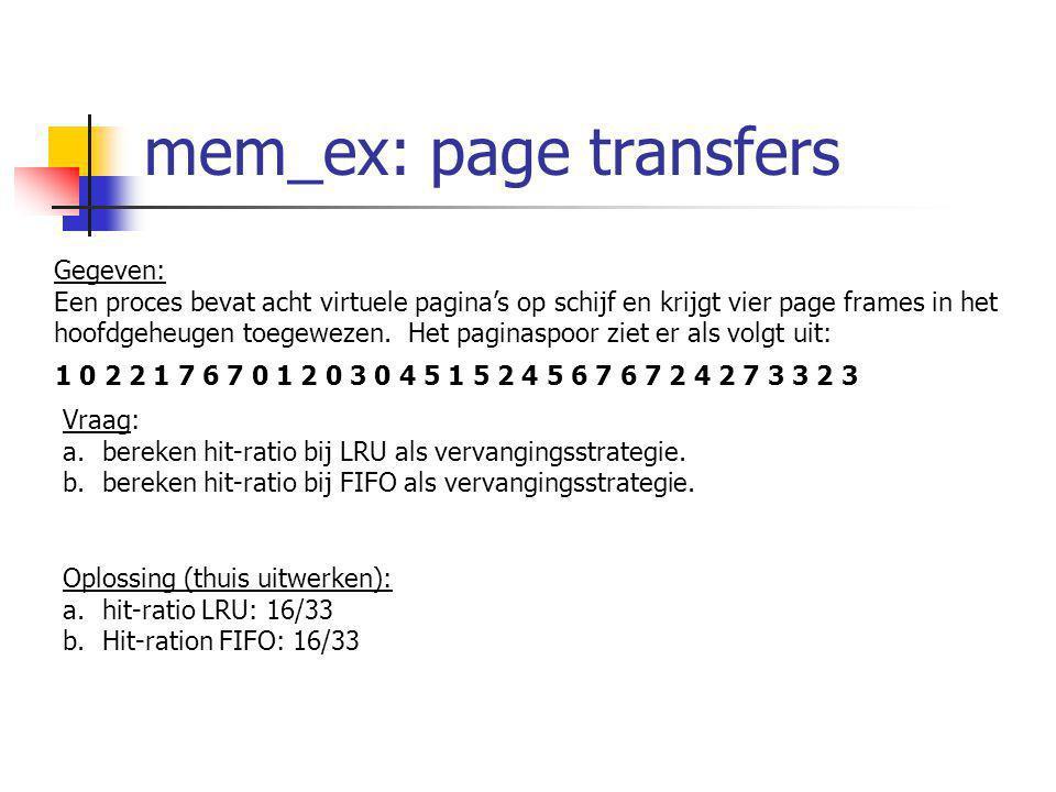 mem_ex: page transfers Gegeven: Een proces bevat acht virtuele pagina's op schijf en krijgt vier page frames in het hoofdgeheugen toegewezen. Het pagi