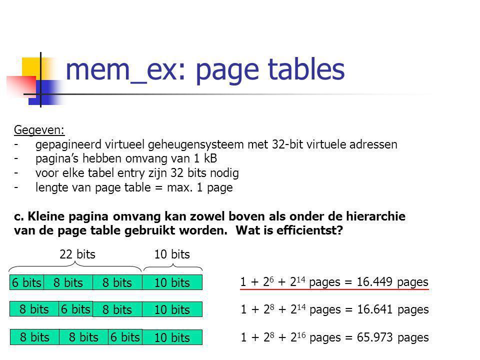 mem_ex: page tables Gegeven: - gepagineerd virtueel geheugensysteem met 32-bit virtuele adressen - pagina's hebben omvang van 1 kB - voor elke tabel entry zijn 32 bits nodig - lengte van page table = max.