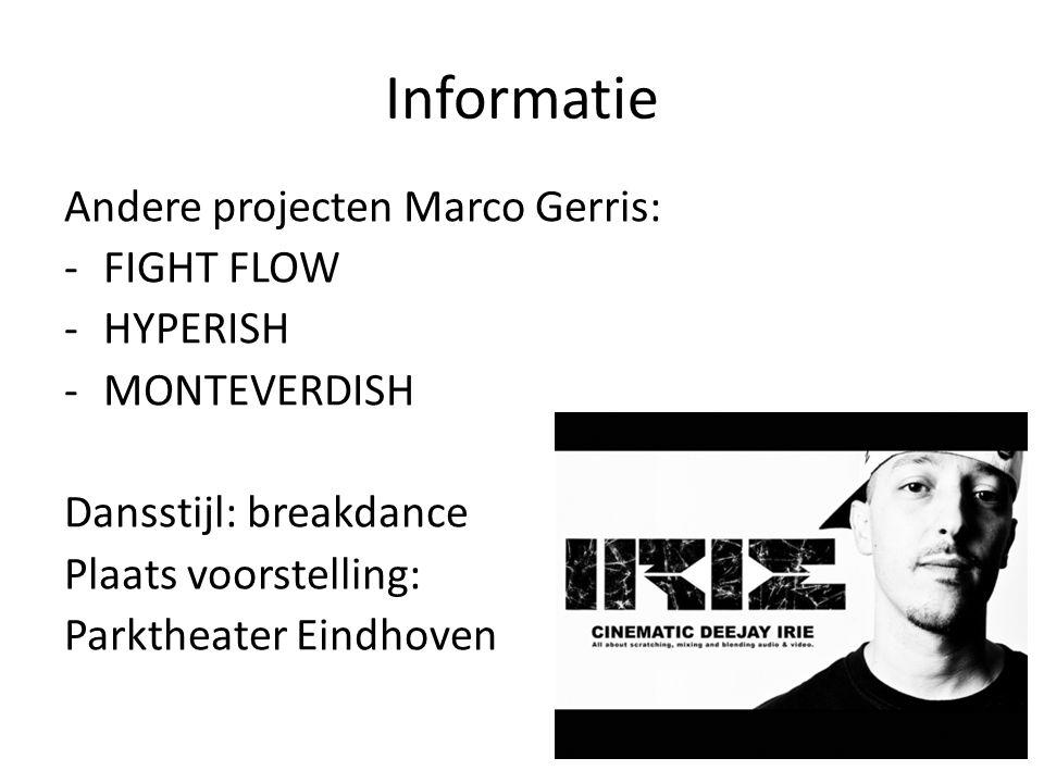 Informatie Andere projecten Marco Gerris: -FIGHT FLOW -HYPERISH -MONTEVERDISH Dansstijl: breakdance Plaats voorstelling: Parktheater Eindhoven