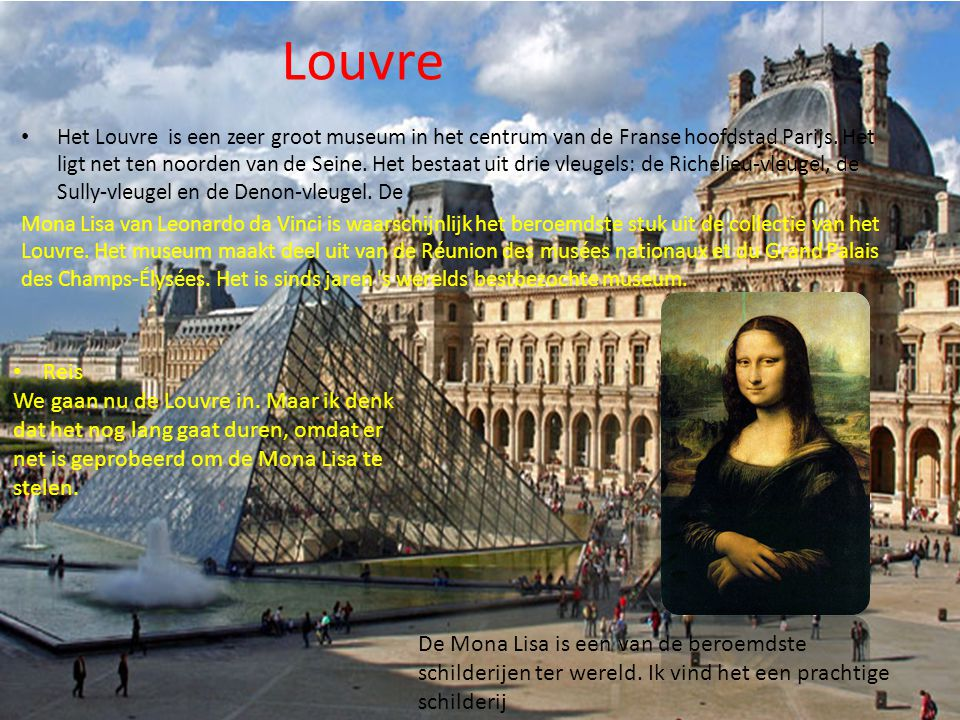 Louvre Het Louvre is een zeer groot museum in het centrum van de Franse hoofdstad Parijs.