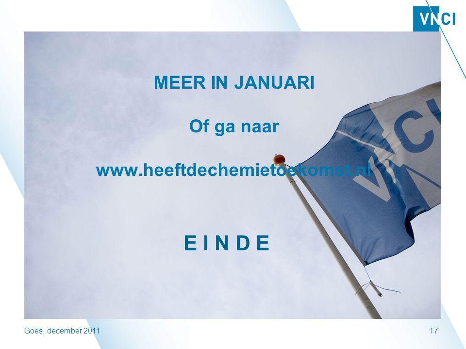Goes, december 201117 E I N D E MEER IN JANUARI Of ga naar www.heeftdechemietoekomst.nl