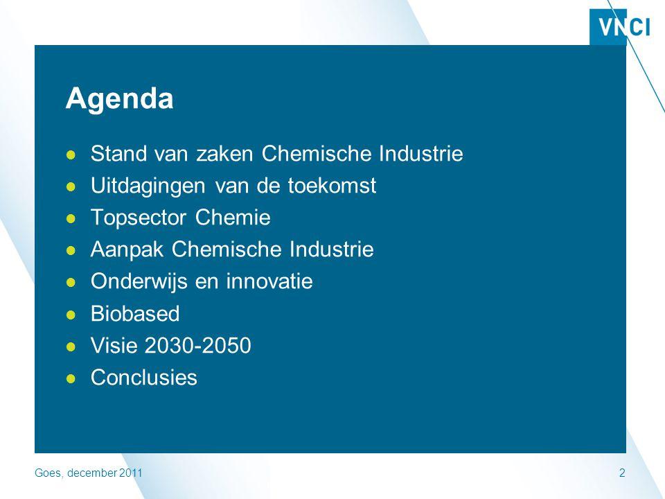 Goes, december 20112 Agenda Stand van zaken Chemische Industrie Uitdagingen van de toekomst Topsector Chemie Aanpak Chemische Industrie Onderwijs en innovatie Biobased Visie 2030-2050 Conclusies