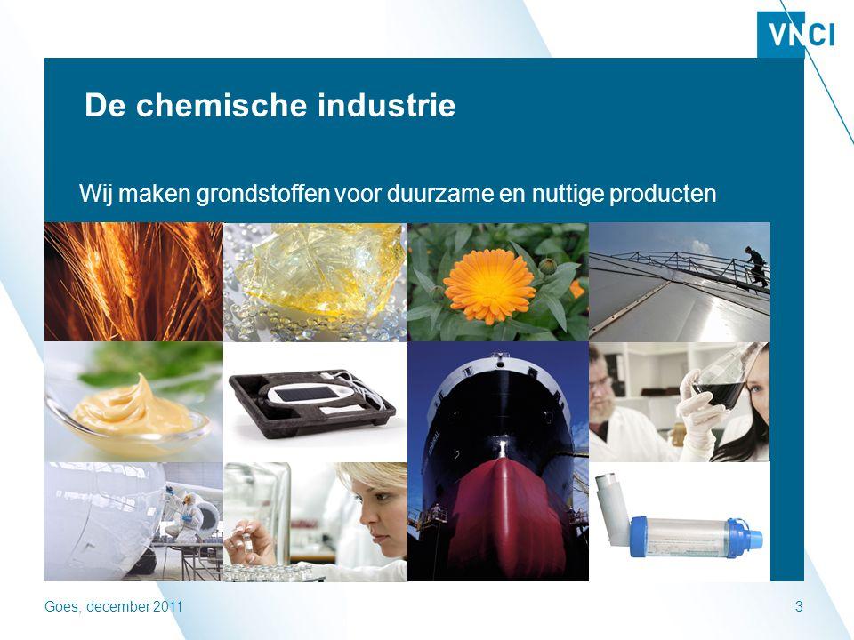 Goes, december 20113 De chemische industrie Wij maken grondstoffen voor duurzame en nuttige producten