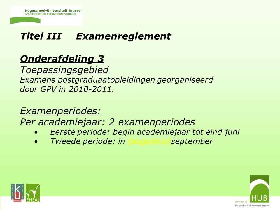Titel III Examenreglement Onderafdeling 3 Toepassingsgebied Examens postgraduaatopleidingen georganiseerd door GPV in 2010-2011.