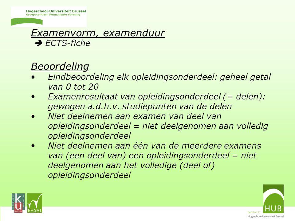 Examenvorm, examenduur  ECTS-fiche Beoordeling Eindbeoordeling elk opleidingsonderdeel: geheel getal van 0 tot 20 Examenresultaat van opleidingsonderdeel (= delen): gewogen a.d.h.v.
