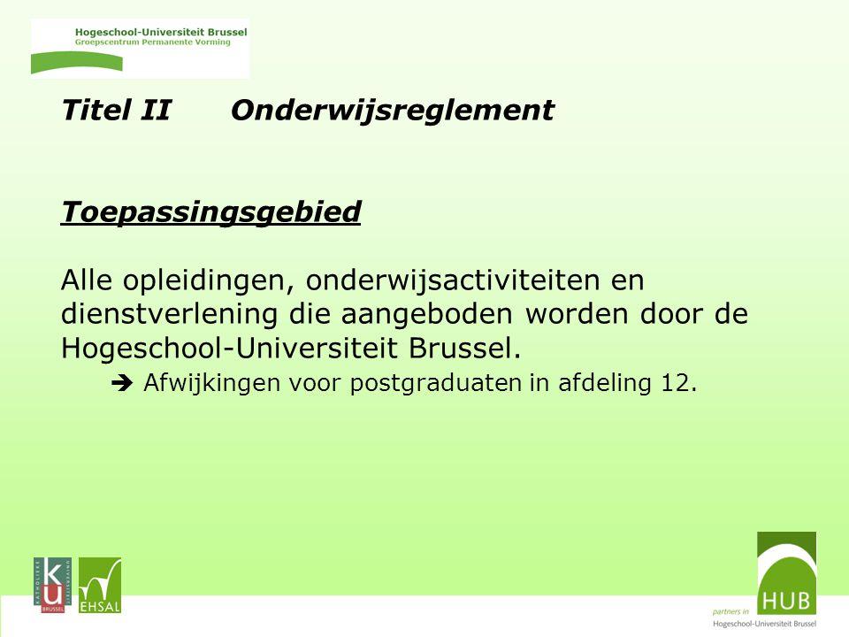 Titel II Onderwijsreglement Toepassingsgebied Alle opleidingen, onderwijsactiviteiten en dienstverlening die aangeboden worden door de Hogeschool-Universiteit Brussel.