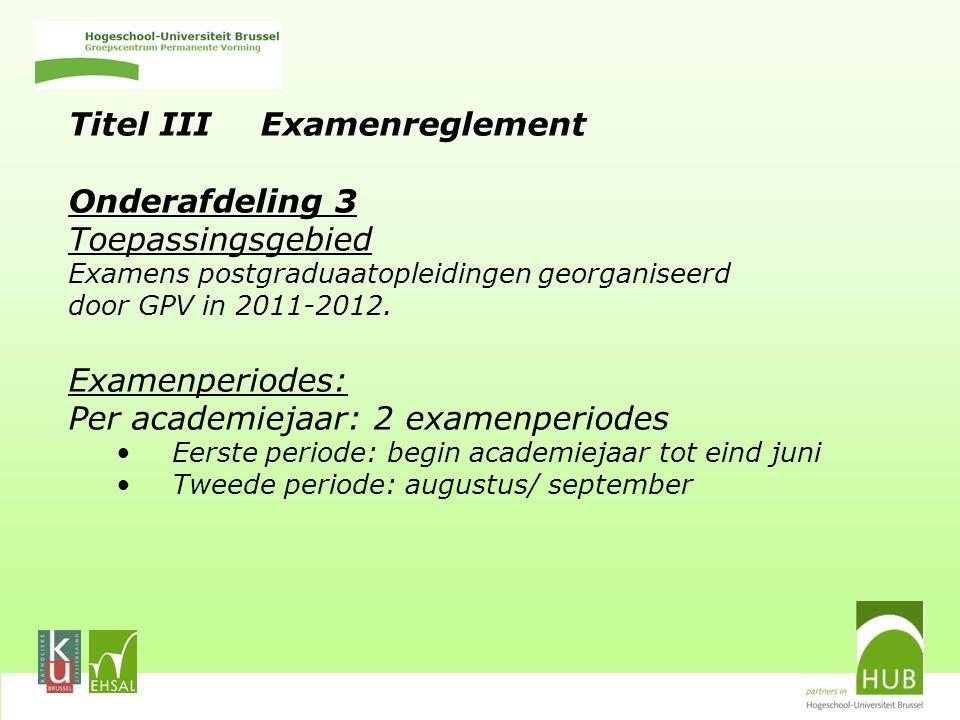Titel III Examenreglement Onderafdeling 3 Toepassingsgebied Examens postgraduaatopleidingen georganiseerd door GPV in 2011-2012.
