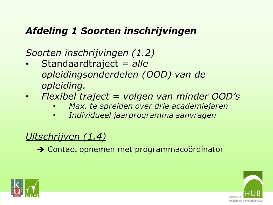 Afdeling 1 Soorten inschrijvingen Soorten inschrijvingen (1.2) Standaardtraject = alle opleidingsonderdelen (OOD) van de opleiding.
