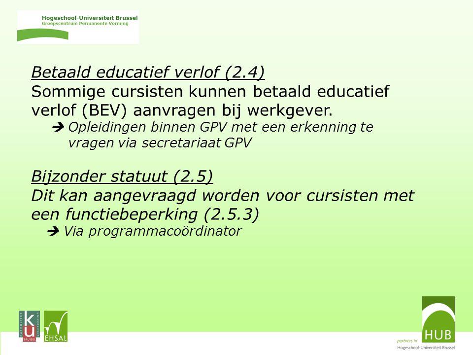 Betaald educatief verlof (2.4) Sommige cursisten kunnen betaald educatief verlof (BEV) aanvragen bij werkgever.
