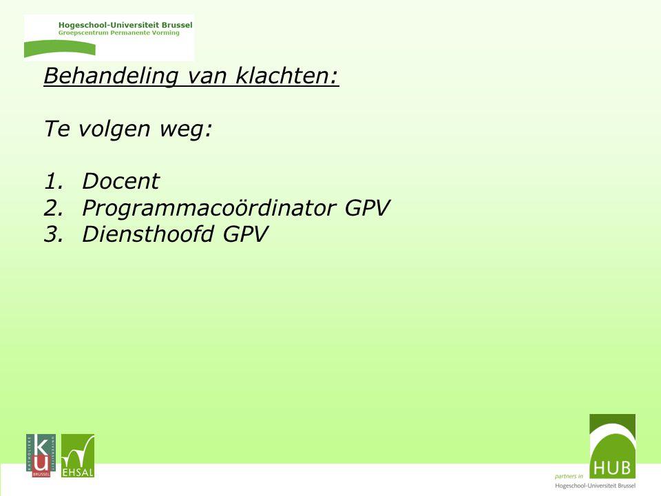 Behandeling van klachten: Te volgen weg: 1.Docent 2.Programmacoördinator GPV 3.Diensthoofd GPV