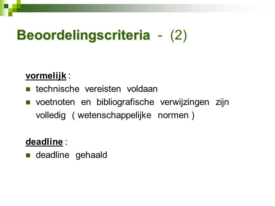 Beoordelingscriteria Beoordelingscriteria - (2) vormelijk : technische vereisten voldaan voetnoten en bibliografische verwijzingen zijn volledig ( wetenschappelijke normen ) deadline : deadline gehaald