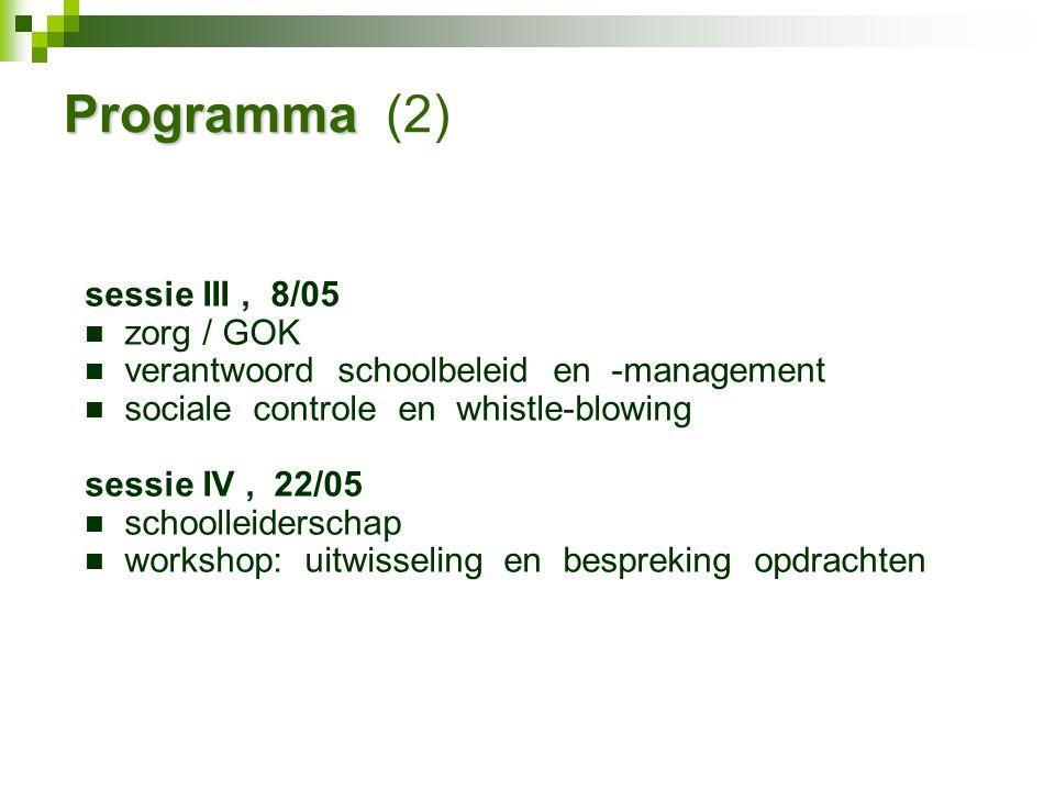 Programma Programma (2) sessie III, 8/05 zorg / GOK verantwoord schoolbeleid en -management sociale controle en whistle-blowing sessie IV, 22/05 schoolleiderschap workshop: uitwisseling en bespreking opdrachten