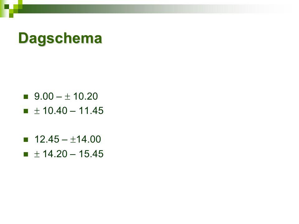 Dagschema 9.00 –  10.20  10.40 – 11.45 12.45 –  14.00  14.20 – 15.45