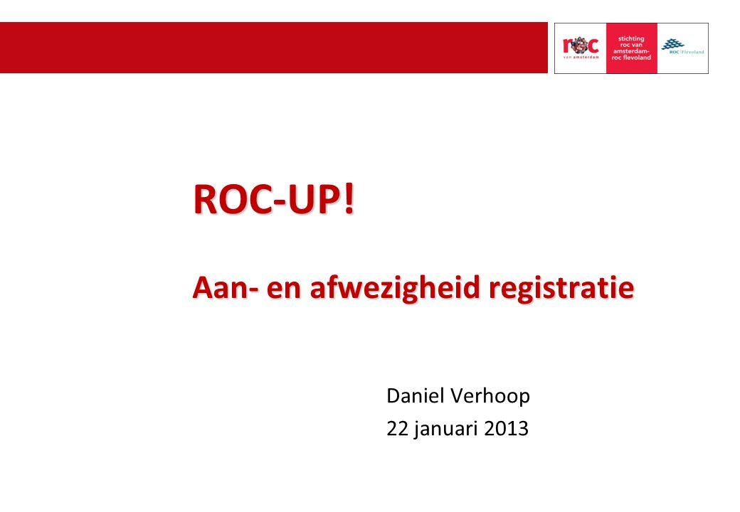ROC-UP! Aan- en afwezigheid registratie Daniel Verhoop 22 januari 2013