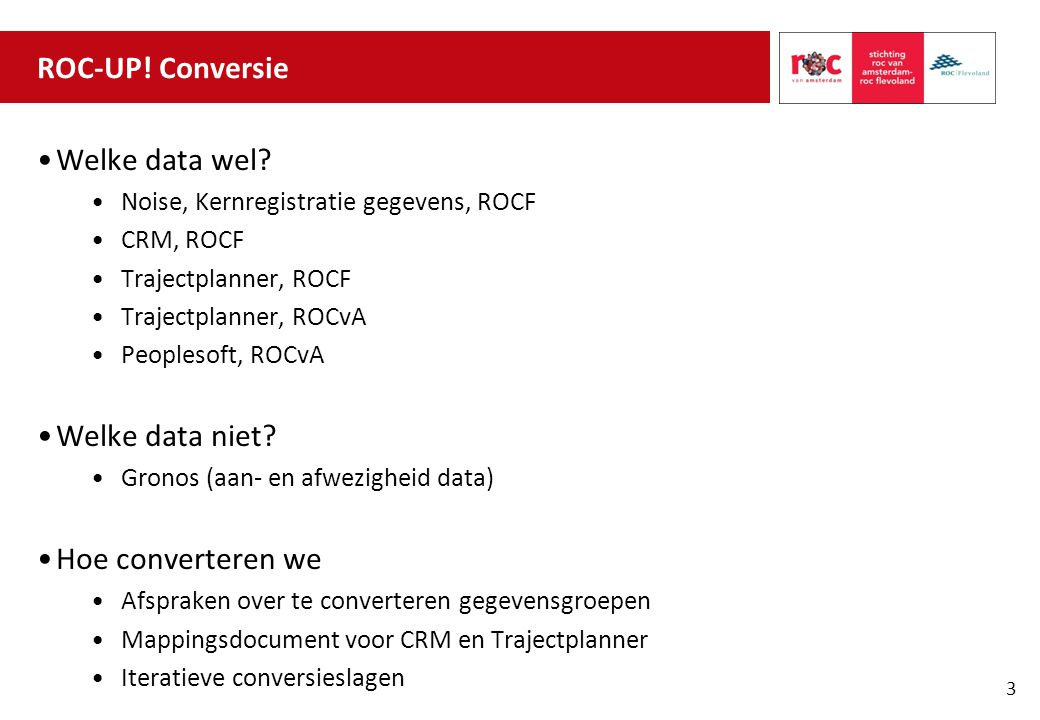 ROC-UP! Conversie Welke data wel? Noise, Kernregistratie gegevens, ROCF CRM, ROCF Trajectplanner, ROCF Trajectplanner, ROCvA Peoplesoft, ROCvA Welke d