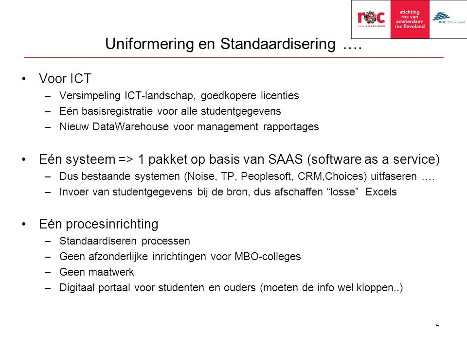 Uniformering en Standaardisering …. Voor ICT –Versimpeling ICT-landschap, goedkopere licenties –Eén basisregistratie voor alle studentgegevens –Nieuw