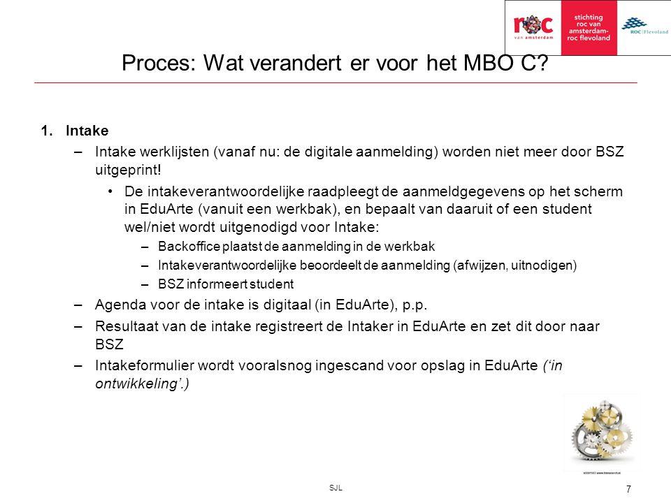 Proces: Wat verandert er voor het MBO C? 1.Intake –Intake werklijsten (vanaf nu: de digitale aanmelding) worden niet meer door BSZ uitgeprint! De inta