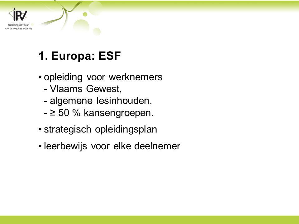 1. Europa: ESF opleiding voor werknemers - Vlaams Gewest, - algemene lesinhouden, - ≥ 50 % kansengroepen. strategisch opleidingsplan leerbewijs voor e