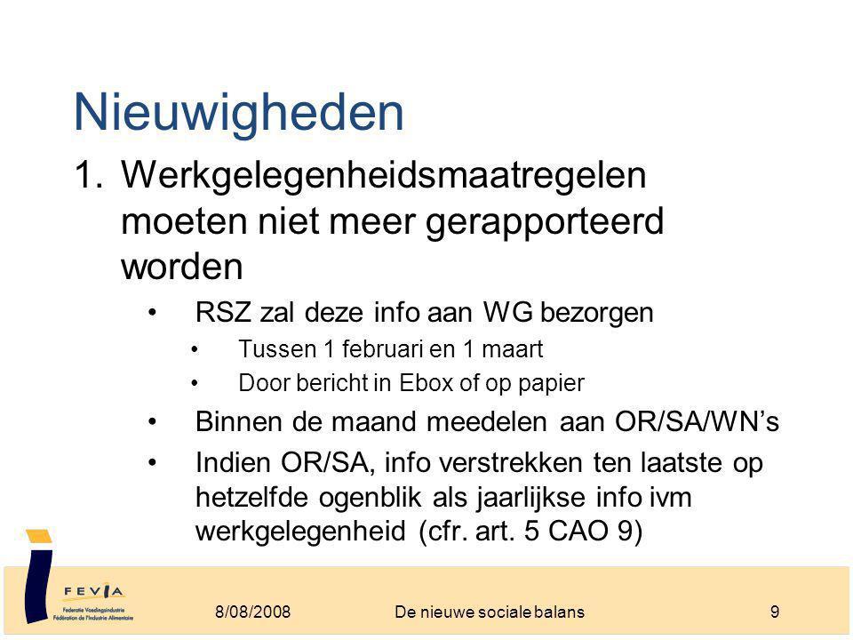 Nieuwigheden 1.Werkgelegenheidsmaatregelen moeten niet meer gerapporteerd worden RSZ zal deze info aan WG bezorgen Tussen 1 februari en 1 maart Door bericht in Ebox of op papier Binnen de maand meedelen aan OR/SA/WN's Indien OR/SA, info verstrekken ten laatste op hetzelfde ogenblik als jaarlijkse info ivm werkgelegenheid (cfr.