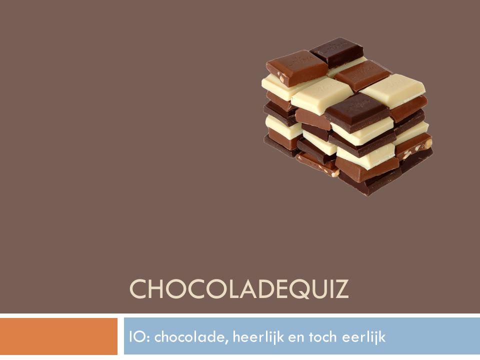 CHOCOLADEQUIZ IO: chocolade, heerlijk en toch eerlijk