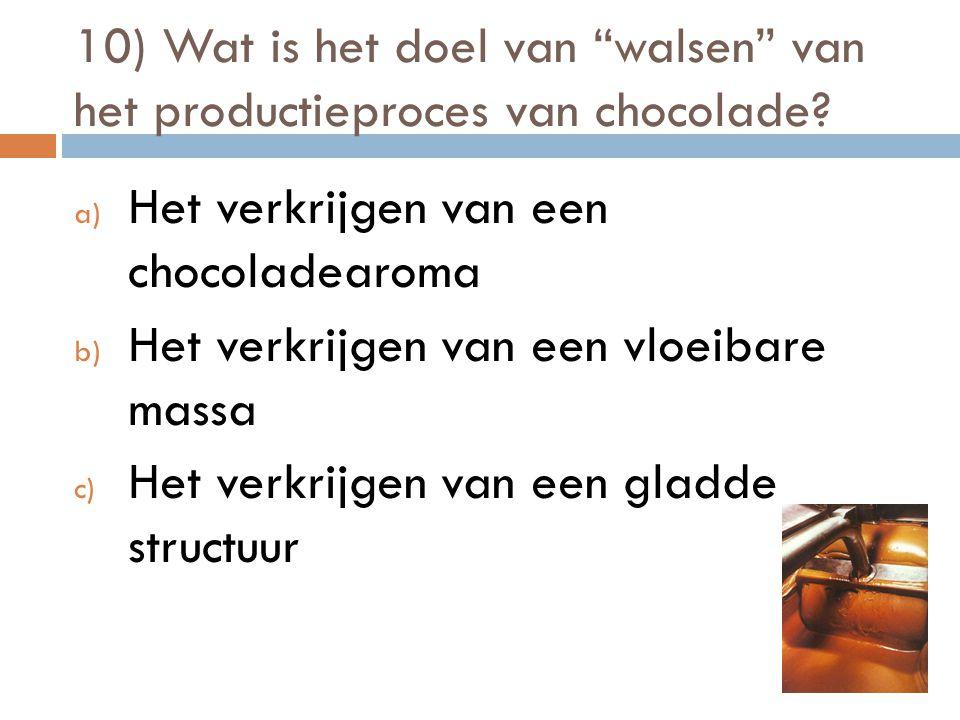 """10) Wat is het doel van """"walsen"""" van het productieproces van chocolade? a) Het verkrijgen van een chocoladearoma b) Het verkrijgen van een vloeibare m"""