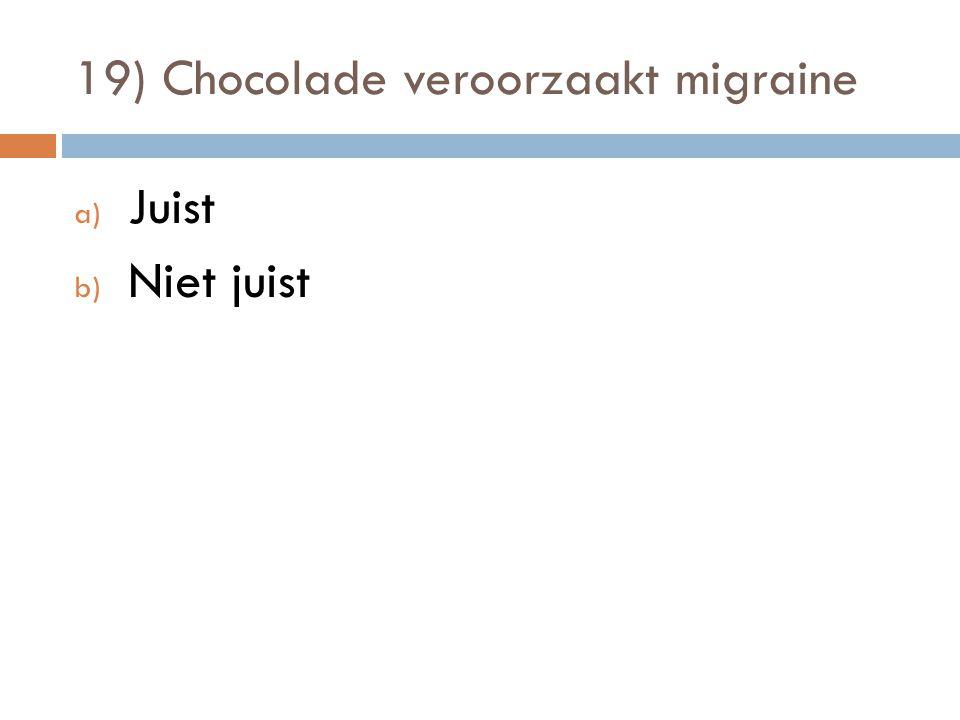 19) Chocolade veroorzaakt migraine a) Juist b) Niet juist