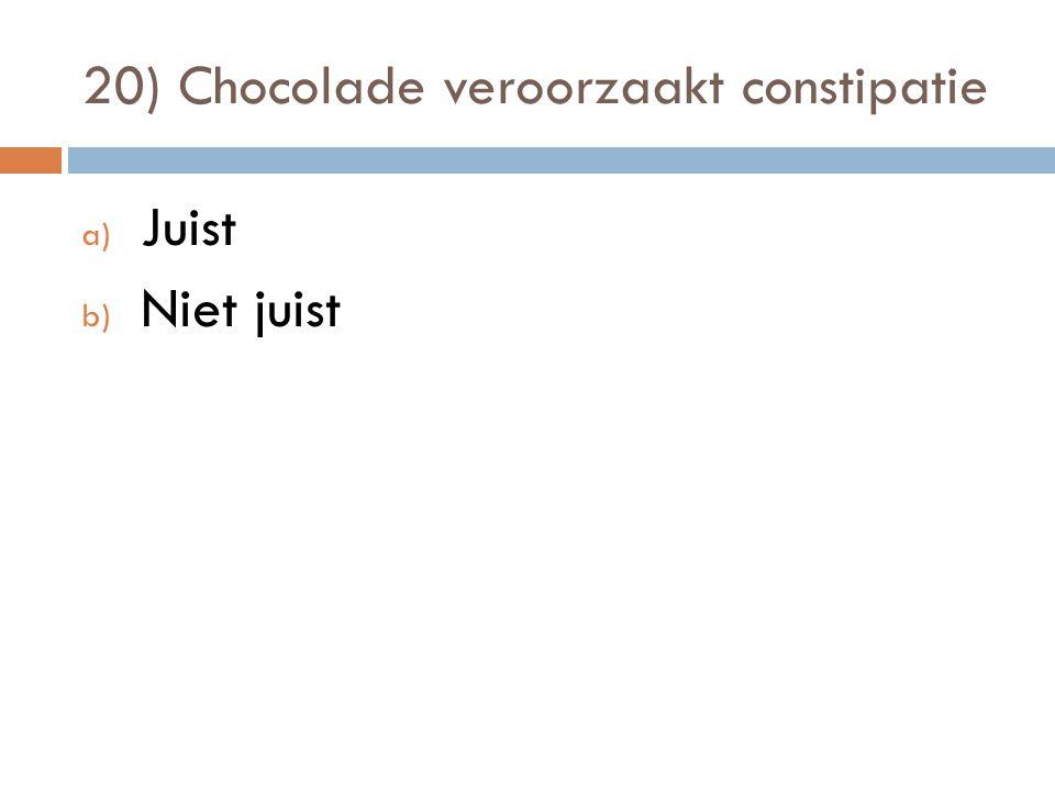 20) Chocolade veroorzaakt constipatie a) Juist b) Niet juist
