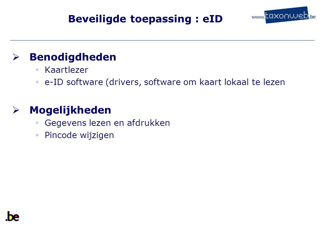 Beveiligde toepassing : eID  Benodigdheden  Kaartlezer  e-ID software (drivers, software om kaart lokaal te lezen  Mogelijkheden  Gegevens lezen