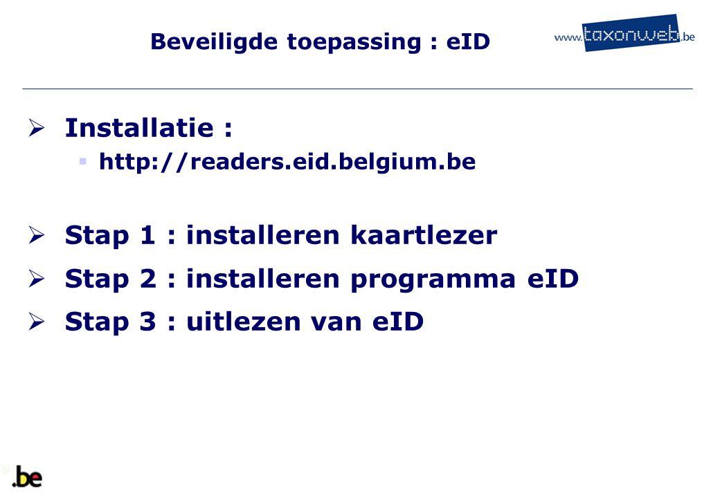 Beveiligde toepassing : eID  Installatie :  http://readers.eid.belgium.be  Stap 1 : installeren kaartlezer  Stap 2 : installeren programma eID  S