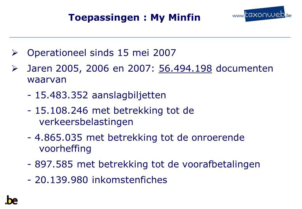 Toepassingen : My Minfin  Operationeel sinds 15 mei 2007  Jaren 2005, 2006 en 2007: 56.494.198 documenten waarvan - 15.483.352 aanslagbiljetten - 15