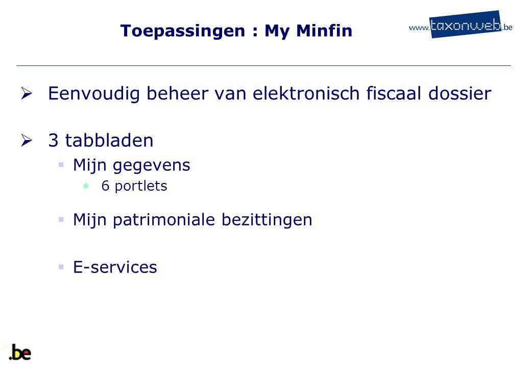 Eenvoudig beheer van elektronisch fiscaal dossier  3 tabbladen  Mijn gegevens 6 portlets  Mijn patrimoniale bezittingen  E-services