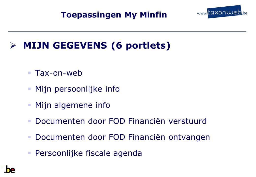 Toepassingen My Minfin  MIJN GEGEVENS (6 portlets)  Tax-on-web  Mijn persoonlijke info  Mijn algemene info  Documenten door FOD Financiën verstuu