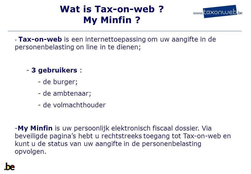 Wat is Tax-on-web ? My Minfin ? - Tax-on-web is een internettoepassing om uw aangifte in de personenbelasting on line in te dienen; - 3 gebruikers : -