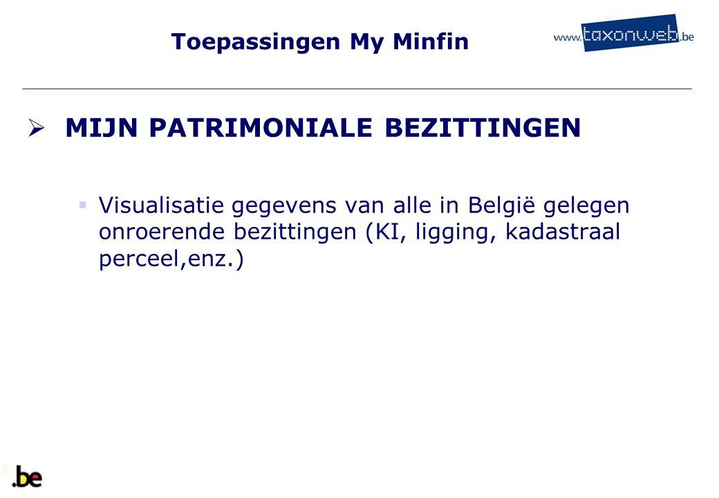 Toepassingen My Minfin  MIJN PATRIMONIALE BEZITTINGEN  Visualisatie gegevens van alle in België gelegen onroerende bezittingen (KI, ligging, kadastr
