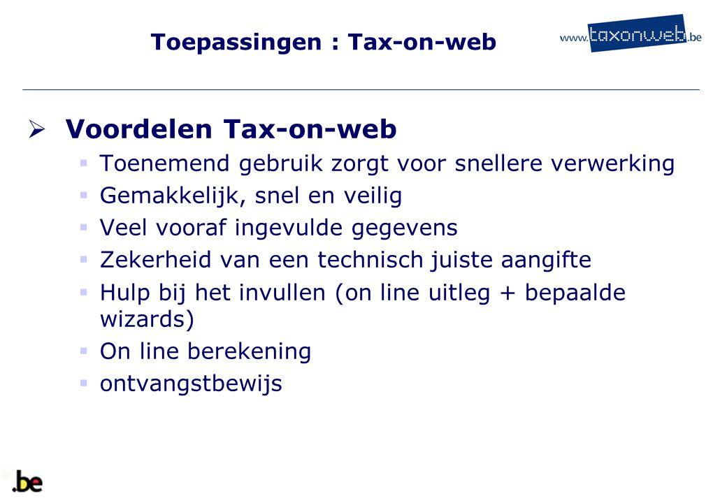 Toepassingen : Tax-on-web  Voordelen Tax-on-web  Toenemend gebruik zorgt voor snellere verwerking  Gemakkelijk, snel en veilig  Veel vooraf ingevu
