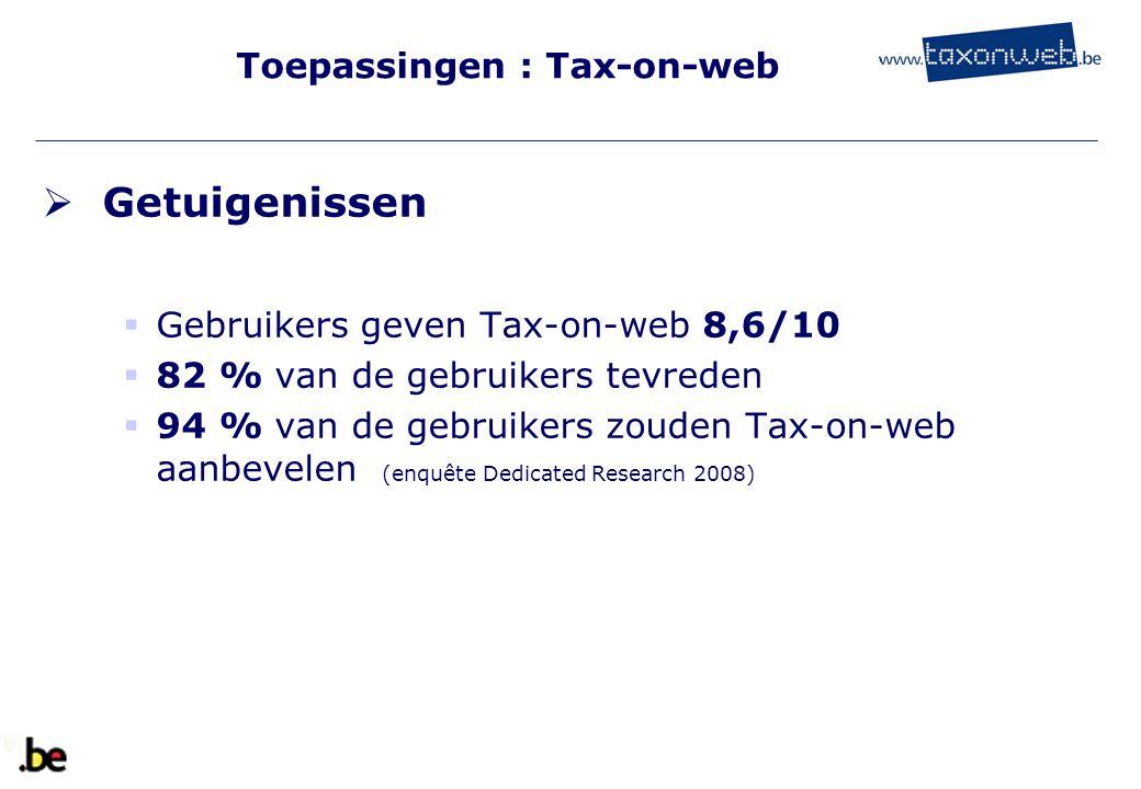 Toepassingen : Tax-on-web  Getuigenissen  Gebruikers geven Tax-on-web 8,6/10  82 % van de gebruikers tevreden  94 % van de gebruikers zouden Tax-o