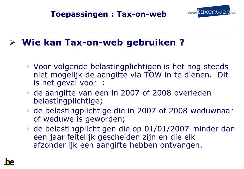 Toepassingen : Tax-on-web  Wie kan Tax-on-web gebruiken ?  Voor volgende belastingplichtigen is het nog steeds niet mogelijk de aangifte via TOW in