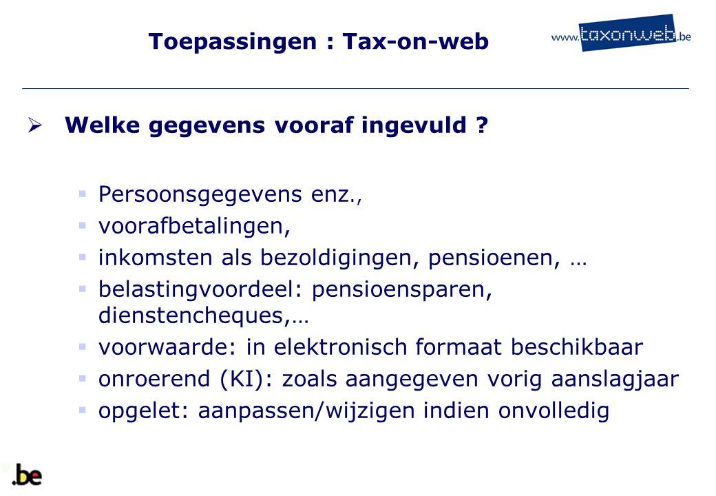 Toepassingen : Tax-on-web  Welke gegevens vooraf ingevuld ?  Persoonsgegevens enz.,  voorafbetalingen,  inkomsten als bezoldigingen, pensioenen, …