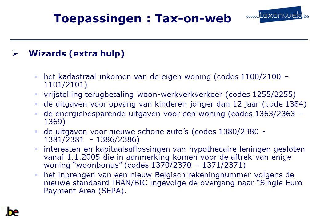 Toepassingen : Tax-on-web  Wizards (extra hulp)  het kadastraal inkomen van de eigen woning (codes 1100/2100 – 1101/2101)  vrijstelling terugbetali