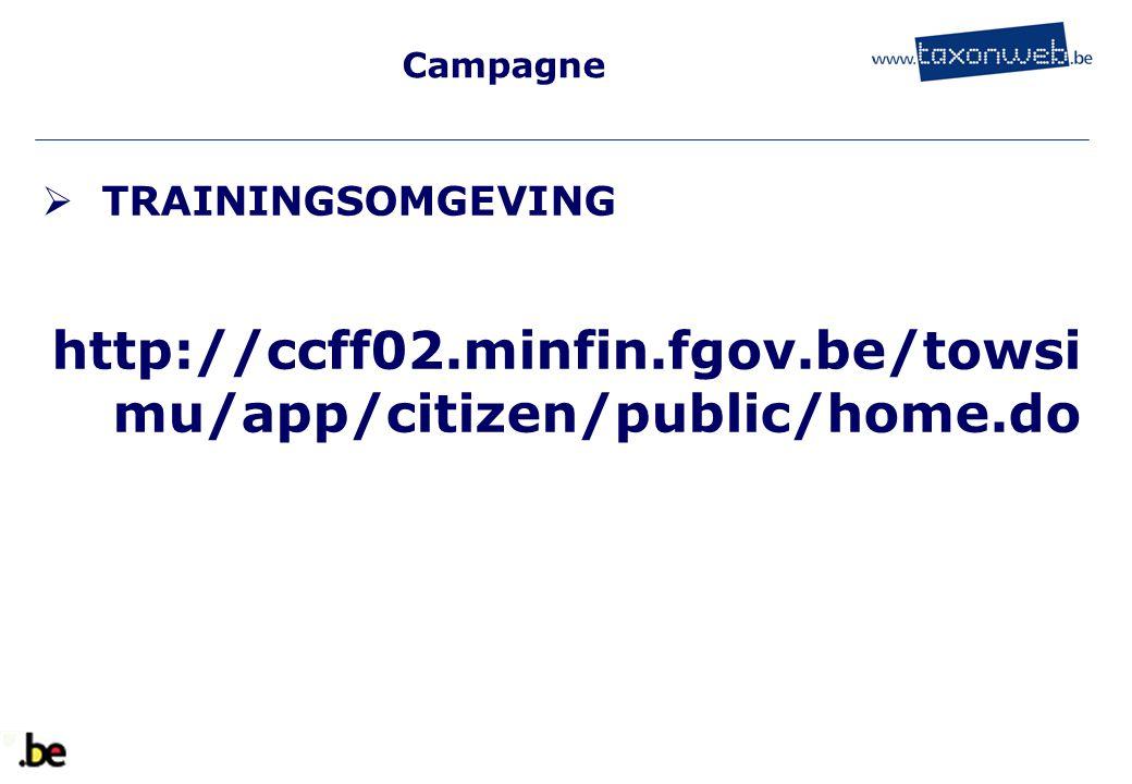 Campagne  TRAININGSOMGEVING http://ccff02.minfin.fgov.be/towsi mu/app/citizen/public/home.do