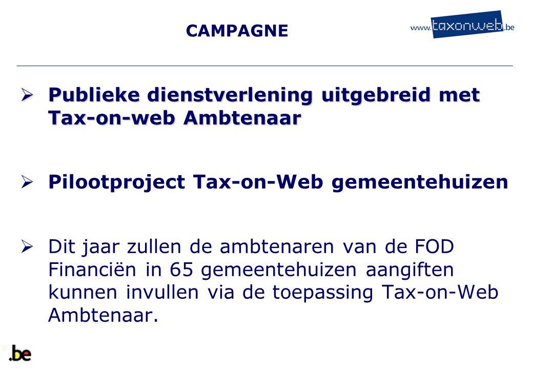 CAMPAGNE  Publieke dienstverlening uitgebreid met Tax-on-web Ambtenaar  Pilootproject Tax-on-Web gemeentehuizen  Dit jaar zullen de ambtenaren van