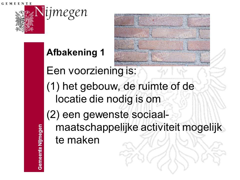 Afbakening 1 Een voorziening is: (1) het gebouw, de ruimte of de locatie die nodig is om (2) een gewenste sociaal- maatschappelijke activiteit mogelij