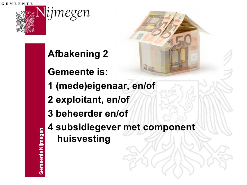 Gemeente Nijmegen Afbakening 2 Gemeente is: 1 (mede)eigenaar, en/of 2 exploitant, en/of 3 beheerder en/of 4 subsidiegever met component huisvesting