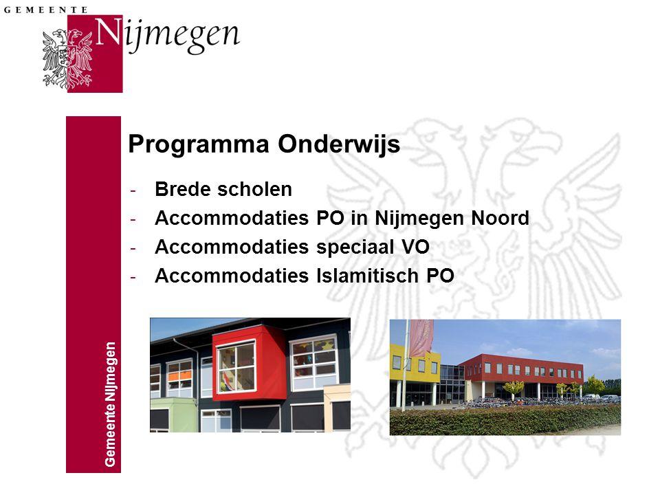 Gemeente Nijmegen Programma Onderwijs - Brede scholen - Accommodaties PO in Nijmegen Noord - Accommodaties speciaal VO - Accommodaties Islamitisch PO