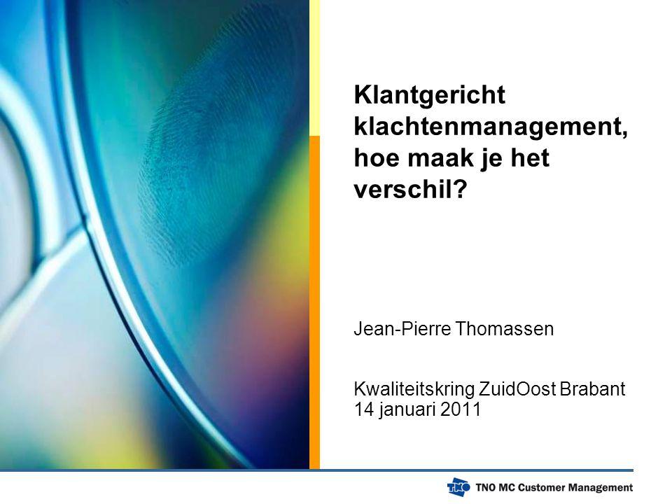 Klantgericht klachtenmanagement, hoe maak je het verschil? Jean-Pierre Thomassen Kwaliteitskring ZuidOost Brabant 14 januari 2011